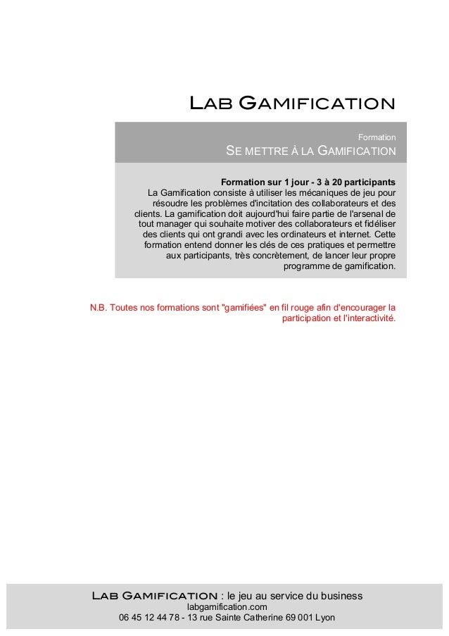 LAB GAMIFICATION Formation  SE METTRE À LA GAMIFICATION Formation sur 1 jour - 3 à 20 participants La Gamification consist...