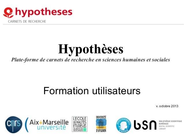 Hypothèses Plate-forme de carnets de recherche en sciences humaines et sociales  Formation utilisateurs v. octobre 2013