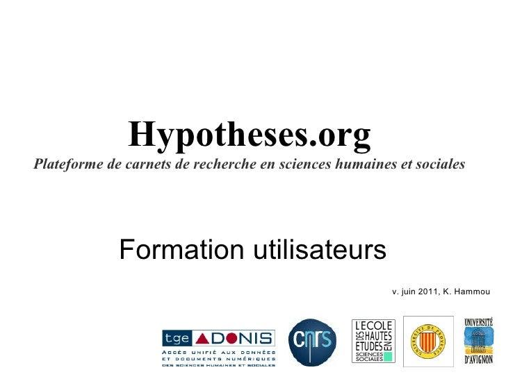Hypotheses.org Plateforme de carnets de recherche en sciences humaines et sociales Formation utilisateurs v. juin 2011, K....