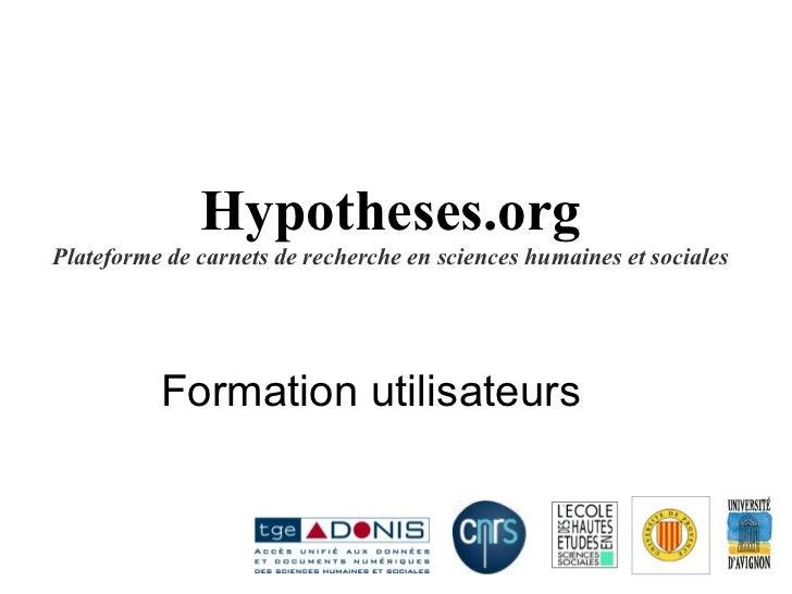 Hypotheses.org Plateforme de carnets de recherche en sciences humaines et sociales Formation utilisateurs