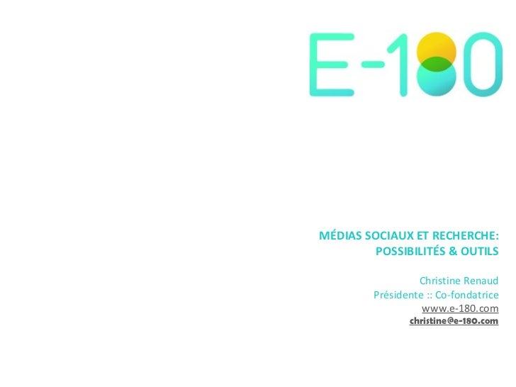 MÉDIAS SOCIAUX ET RECHERCHE: POSSIBILITÉS & OUTILS Christine Renaud Présidente :: Co-fondatrice www.e-180.com [email_addre...