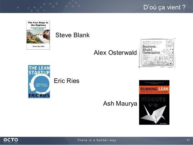 11  D'où ça vient ? Steve Blank Alex Osterwald Eric Ries Ash Maurya