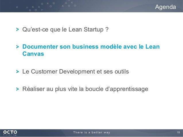 15  ! Qu'est-ce que le Lean Startup ? ! Documenter son business modèle avec le Lean Canvas ! Le Customer Development et s...