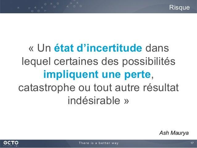 17  « Un état d'incertitude dans lequel certaines des possibilités impliquent une perte, catastrophe ou tout autre résult...