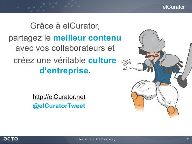 2  elCurator Grâce à elCurator, partagez le meilleur contenu avec vos collaborateurs et créez une véritable culture d'ent...