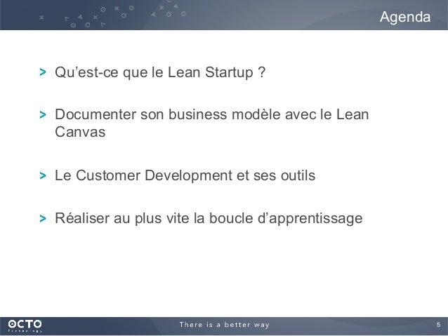 5  ! Qu'est-ce que le Lean Startup ? ! Documenter son business modèle avec le Lean Canvas ! Le Customer Development et se...
