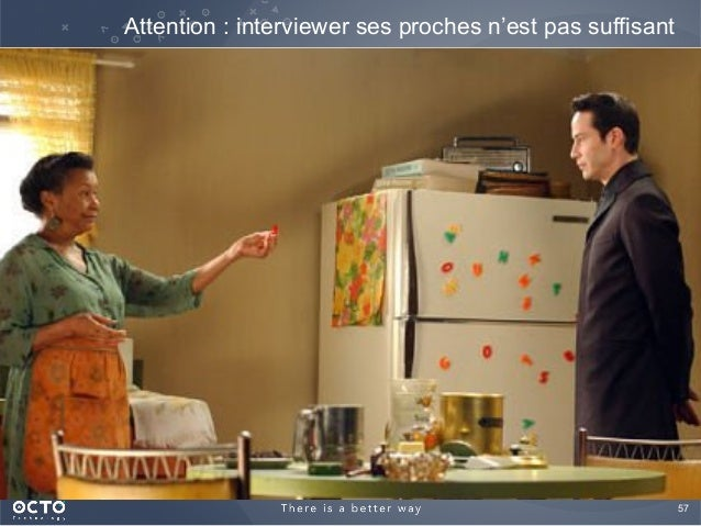 57  Attention : interviewer ses proches n'est pas suffisant