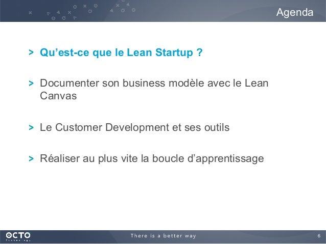 6  ! Qu'est-ce que le Lean Startup ? ! Documenter son business modèle avec le Lean Canvas ! Le Customer Development et se...