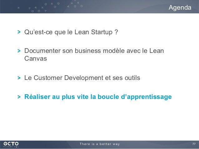 77  ! Qu'est-ce que le Lean Startup ? ! Documenter son business modèle avec le Lean Canvas ! Le Customer Development et s...