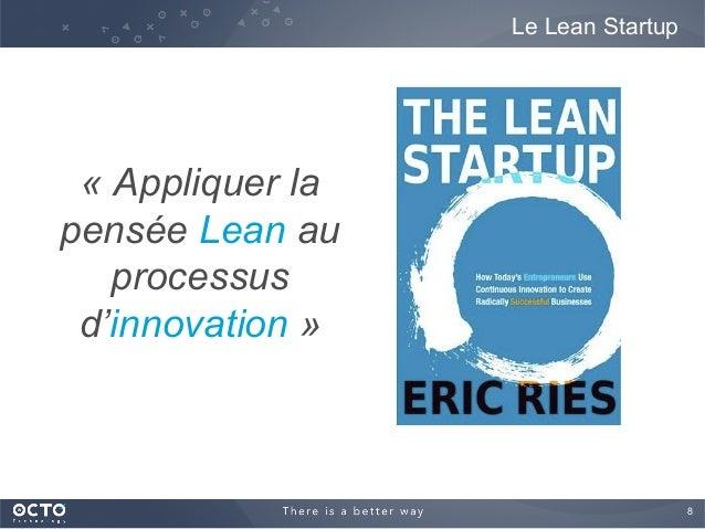 8  Le Lean Startup « Appliquer la pensée Lean au processus d'innovation »