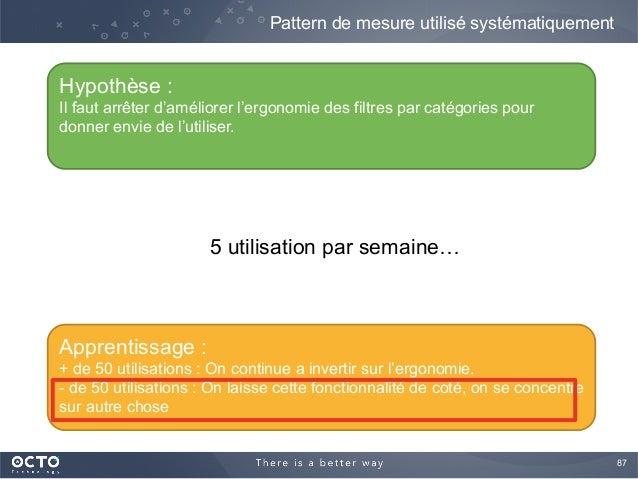 87  Pattern de mesure utilisé systématiquement Hypothèse : Il faut arrêter d'améliorer l'ergonomie des filtres par catégo...