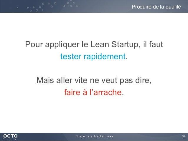 88  Pour appliquer le Lean Startup, il faut tester rapidement. Mais aller vite ne veut pas dire, faire à l'arrache. Produ...