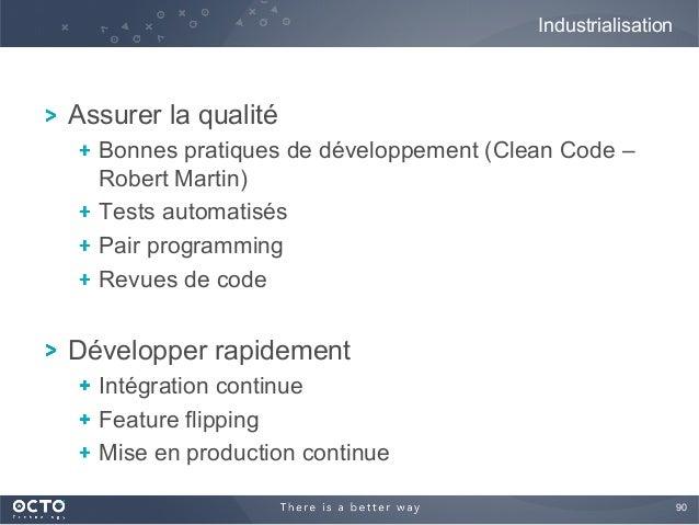 90  ! Assurer la qualité ! Bonnes pratiques de développement (Clean Code – Robert Martin) ! Tests automatisés ! Pair p...