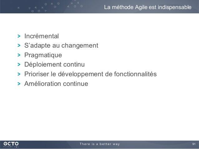 91  ! Incrémental ! S'adapte au changement ! Pragmatique ! Déploiement continu ! Prioriser le développement de fonctionna...