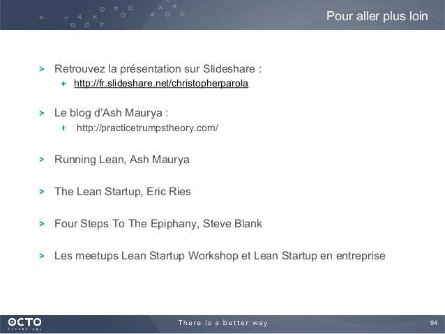 94  ! Retrouvez la présentation sur Slideshare : ! http://fr.slideshare.net/christopherparola ! Le blog d'Ash Maurya : ! ...