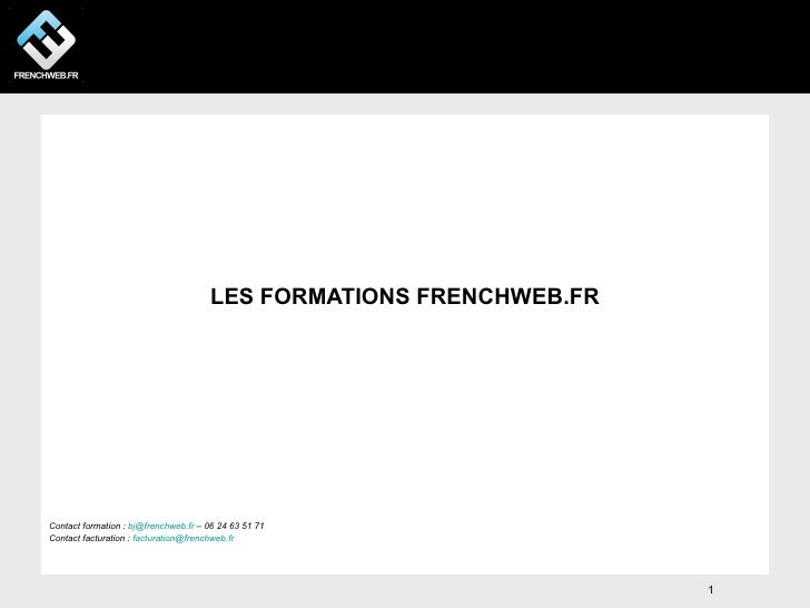 LES FORMATIONS FRENCHWEB.FRContact formation : bj@frenchweb.fr – 06 24 63 51 71Contact facturation : facturation@frenchweb...