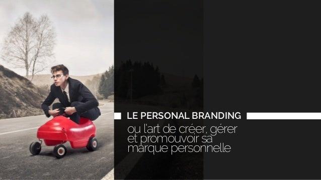 LE PERSONAL BRANDING ou l'art de créer, gérer et promouvoirsa marque personnelle