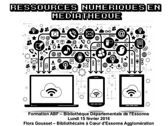 RESSOURCES numeriques enRESSOURCES numeriques en MEDIAthequeMEDIAtheque Formation ABF – Bibliothèque Départementale de l'E...