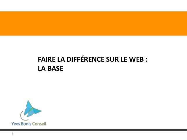 1FAIRE LA DIFFÉRENCE SUR LE WEB :LA BASE