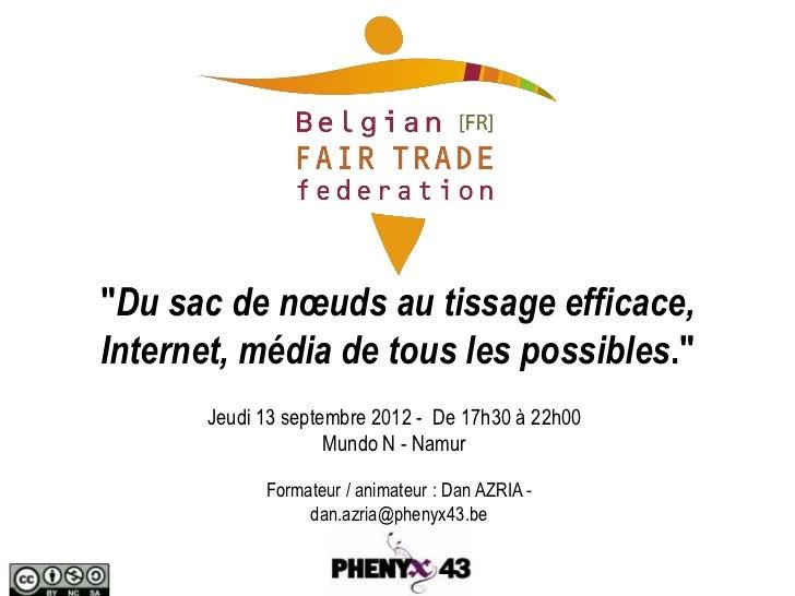 """""""Du sac de nœuds au tissage efficace,Internet, média de tous les possibles.""""       Jeudi 13 septembre 2012 - De 17h30 à 22..."""