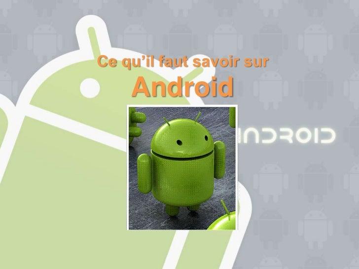 Ce qu'il faut savoir sur    Android