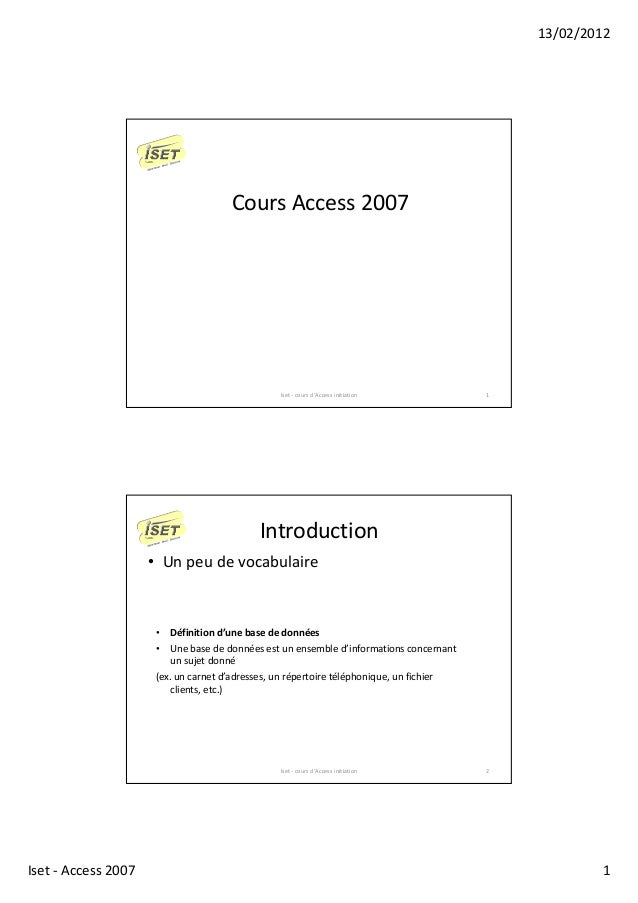 13/02/2012 Iset - Access 2007 1 Iset - cours d'Access initiation 1 Cours Access 2007 Iset - cours d'Access initiation 2 In...