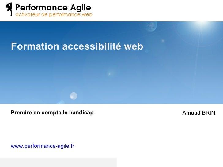 Formation accessibilité web Prendre en compte le handicap www.performance-agile.fr   Arnaud BRIN