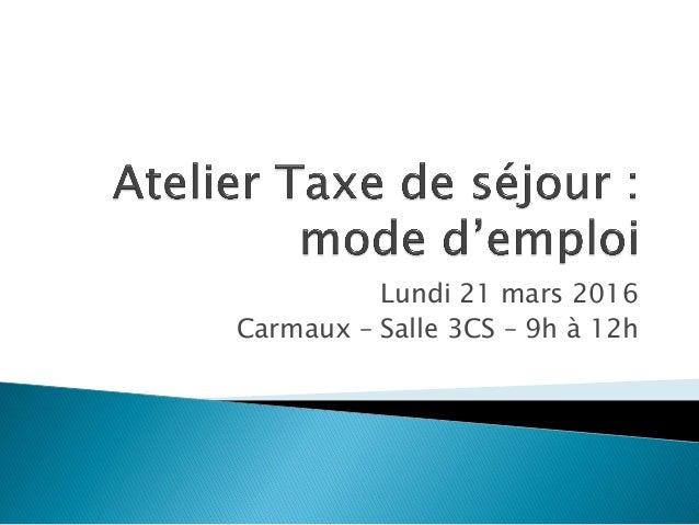 Lundi 21 mars 2016 Carmaux – Salle 3CS – 9h à 12h