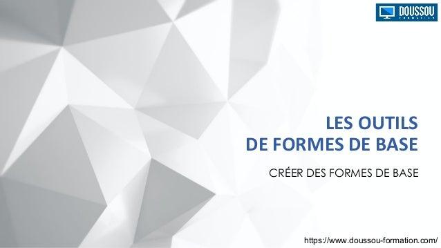 LES OUTILS DE FORMES DE BASE CRÉER DES FORMES DE BASE https://www.doussou-formation.com/