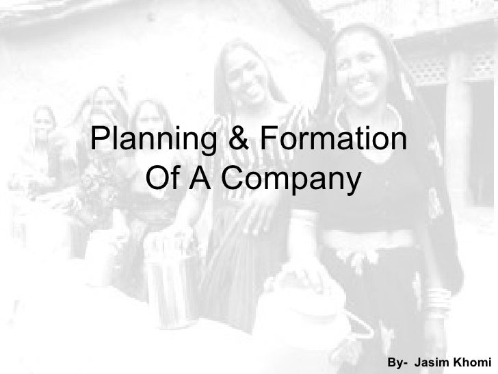 Planning & Formation   Of A Company                  By- Jasim Khomi