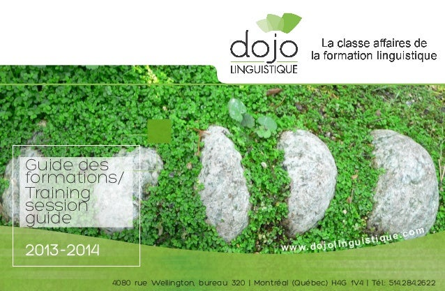 www.dojolinguistique.com Guide des formations/ Training session guide 2013-2014 4080 rue Wellington, bureau 320 | Montréal...