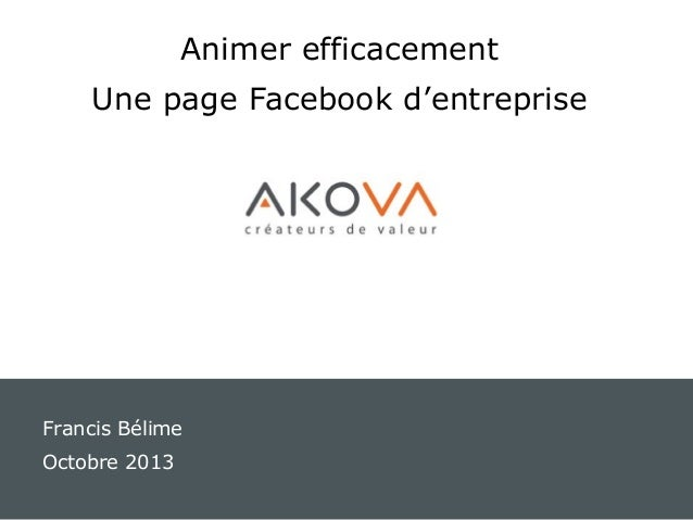 Animer efficacement Une page Facebook d'entreprise  Francis Bélime Octobre 2013