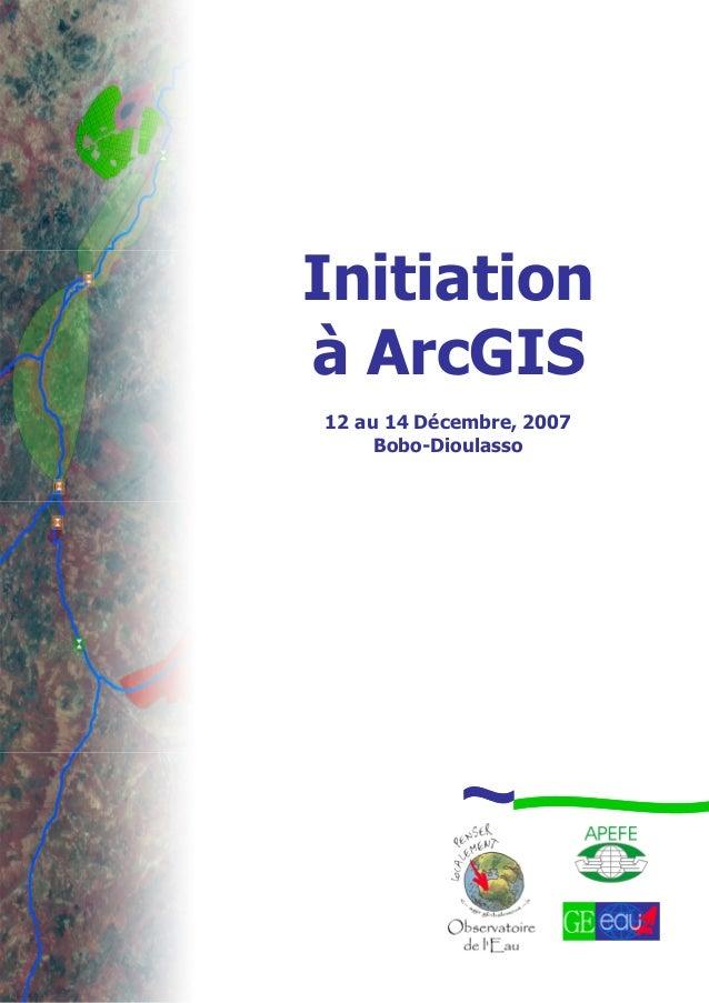Initiation à ArcGIS 12 au 14 Décembre, 2007 Bobo-Dioulasso