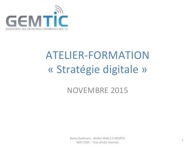 ATELIER-‐FORMATION     «  Stratégie  digitale  »   NOVEMBRE  2015   Remy  Exelmans  -‐  Atelier  ...
