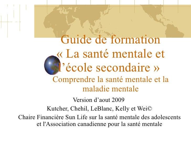Guide de formation «La santé mentale et l'école secondaire»   Comprendre la santé mentale et la maladie mentale Version ...