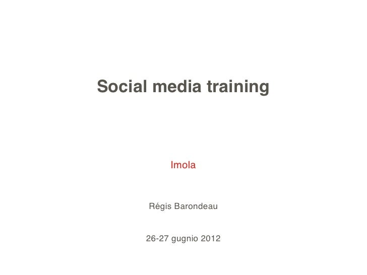 Social media training          Imola      Régis Barondeau     26-27 gugnio 2012