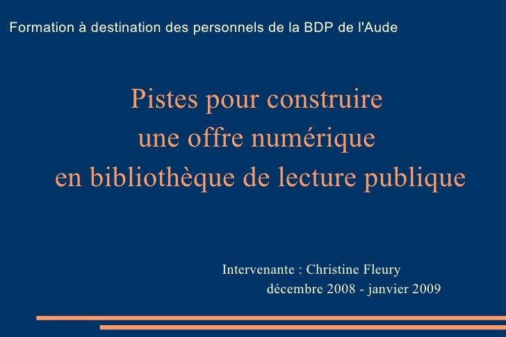 Formation à destination des personnels de la BDP de l'Aude   <ul><li>Pistes pour construire  </li></ul><ul><li>une offre n...