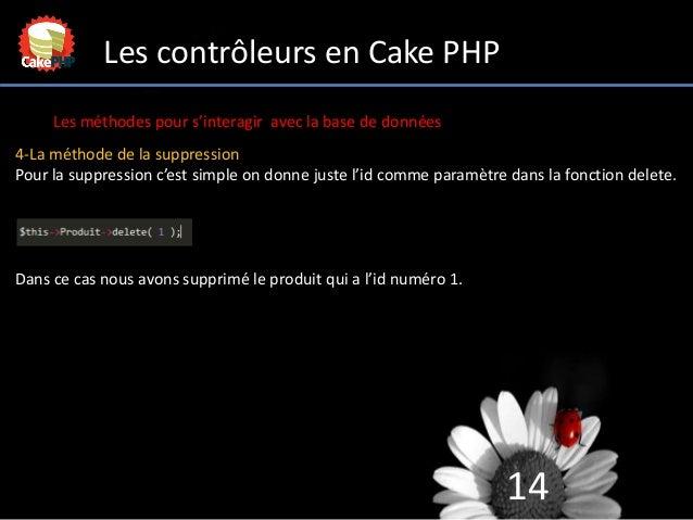 14 Les contrôleurs en Cake PHP Les méthodes pour s'interagir avec la base de données 4-La méthode de la suppression Pour l...