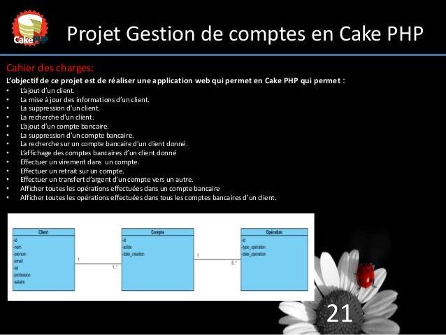 21 Projet Gestion de comptes en Cake PHP Cahier des charges: L'objectif de ce projet est de réaliser une application web q...