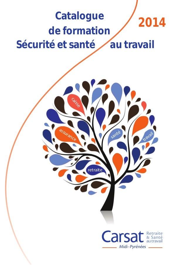 Catalogue 2014 de formation Sécurité et santé au travail  ca e  iss  ass  ura  té an s  nc e  retraite  ail av tr
