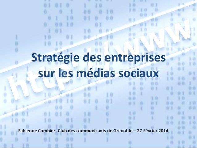 Stratégie des entreprises sur les médias sociaux  Fabienne Combier- Club des communicants de Grenoble – 27 Février 2014