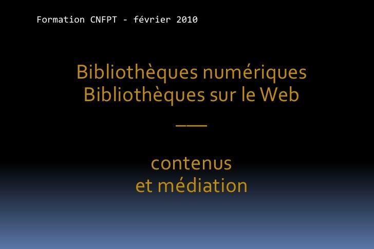 Formation CNFPT - février 2010            Bibliothèques numériques         Bibliothèques sur le Web                   ___ ...