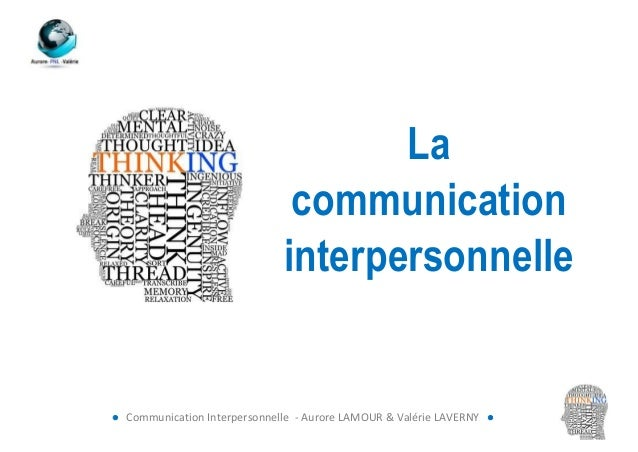 La                               communication                              interpersonnelle Communication Interpersonnel...