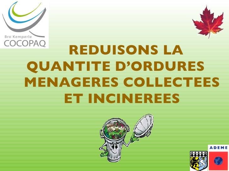 <ul><li>REDUISONS LA QUANTITE D'ORDURES  MENAGERES COLLECTEES ET INCINEREES </li></ul>
