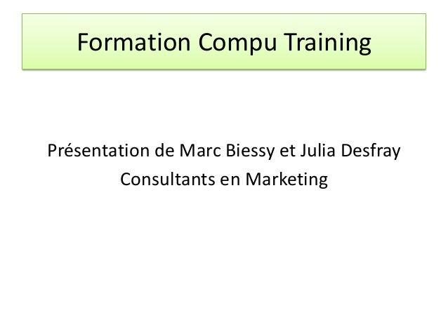 Formation Compu Training Présentation de Marc Biessy et Julia Desfray Consultants en Marketing