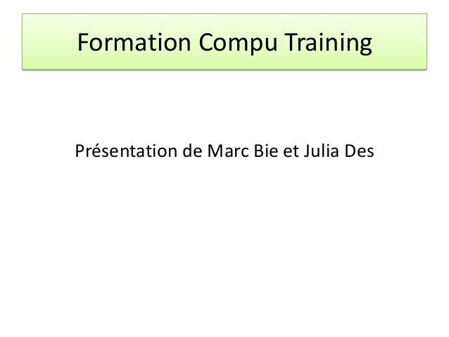 Formation Compu Training Présentation de Marc Bie et Julia Des