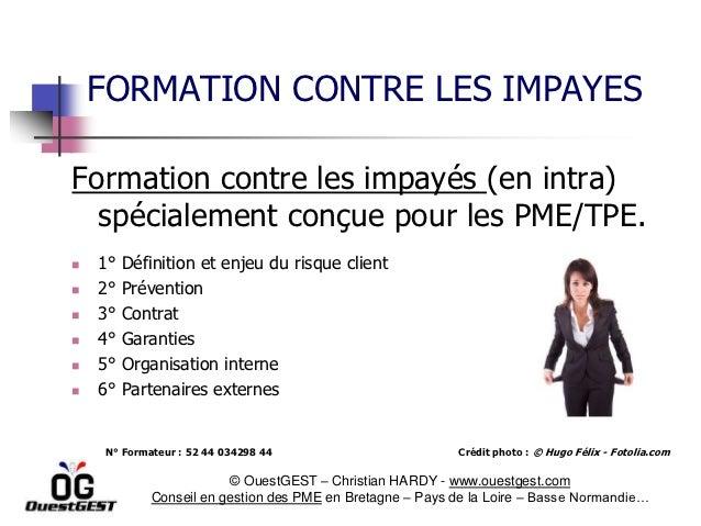 FORMATION CONTRE LES IMPAYESFormation contre les impayés (en intra)  spécialement conçue pour les PME/TPE.   1°   Définit...
