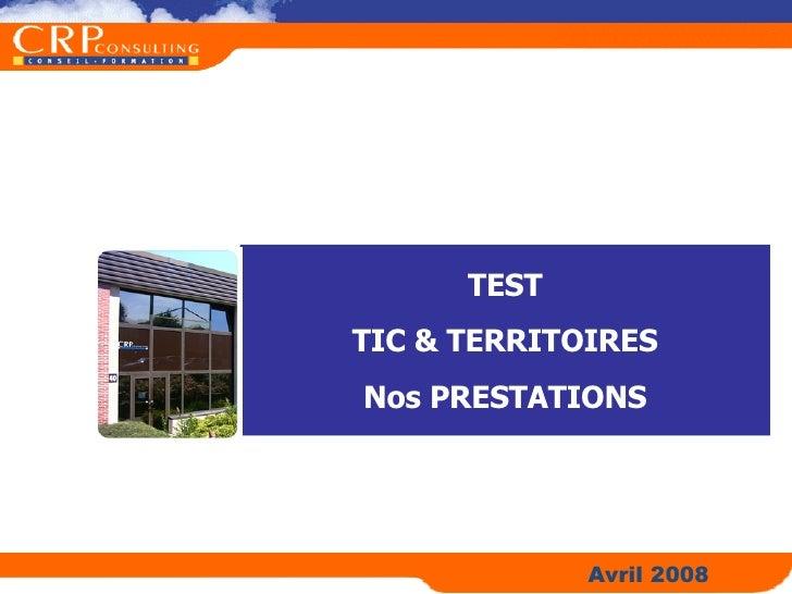 TEST TIC  TERRITOIRES Nos PRESTATIONS                  Avril 2008