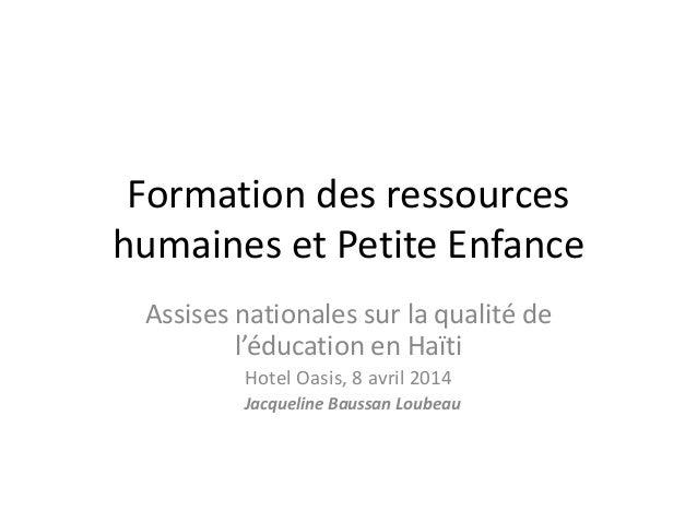 Formation des ressources humaines et Petite Enfance Assises nationales sur la qualité de l'éducation en Haïti Hotel Oasis,...