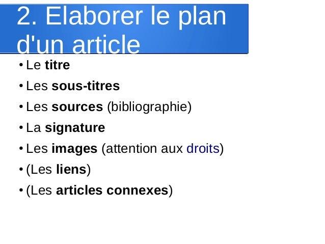 2. Elaborer le plan d'un article ●  Le titre  ●  Les sous-titres  ●  Les sources (bibliographie)  ●  La signature  ●  Les ...